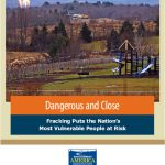 "Cover of report ""Dangerous and Close - Fracking Puts the Nation's Most Vulnerable at Risk"